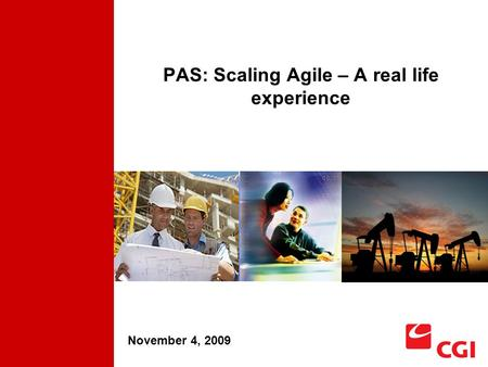 PAS: Scaling Agile – A real life experience November 4, 2009.