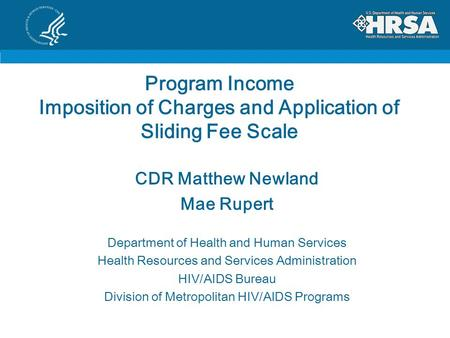 Program Income Imposition of Charges and Application of Sliding Fee Scale CDR Matthew Newland Mae Rupert Department of Health and Human Services Health.