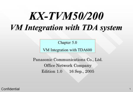 Confidential 1 KX-TVM50/200 VM Integration with TDA system Chapter 5.0 VM Integration with TDA600 Panasonic Communications Co., Ltd. Office Network Company.
