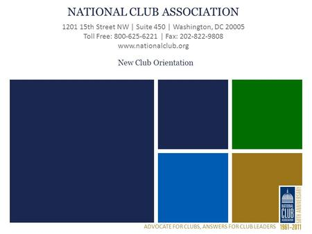 National Club Association 1201 15 th Street NW | Suite 450 | Washington, DC 20005 Toll Free: 800-625-6221 | Fax: 202-822-9808 www.nationalclub.org NATIONAL.