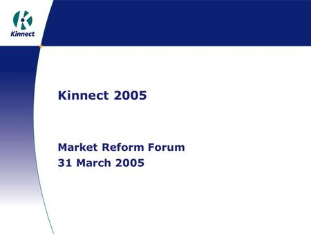 Kinnect 2005 Market Reform Forum 31 March 2005. The vision Simplified, harmonised business processes Multiple exchange of standardised data Structured.