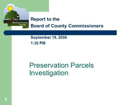 1 Preservation Parcels Investigation Report to the Board of County Commissioners September 19, 2006 1:30 PM.