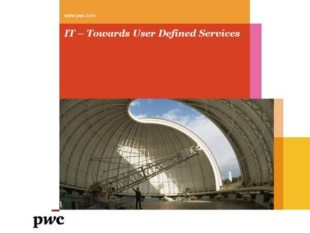 IT – Towards User Defined Services www.pwc.com. PwC Current Scenario Current industry trends suggest that the evolution of IT services will follow the.