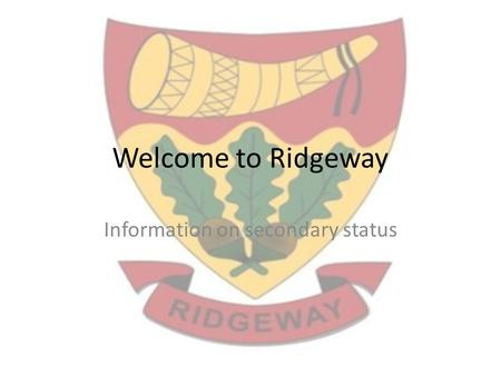 Welcome to Ridgeway Information on secondary status.