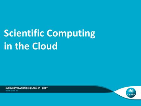 SUMMER VACATION SCHOLARSHIP | IM&T Scientific Computing in the Cloud.