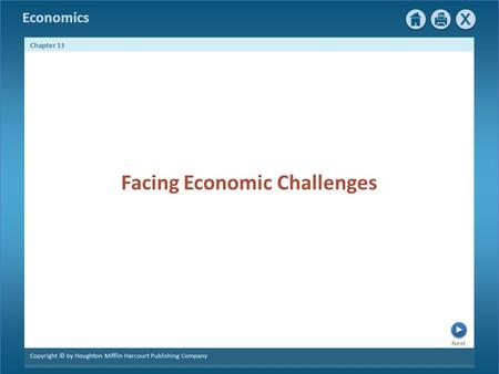 Economics Next Chapter 13 Copyright © by Houghton Mifflin Harcourt Publishing Company Facing Economic Challenges.