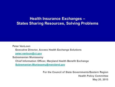 Health Insurance Exchanges – States Sharing Resources, Solving Problems Peter VanLoon Executive Director, Access Health Exchange Solutions