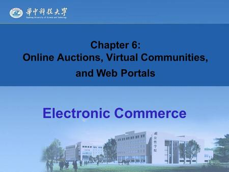 Electronic Commerce Chapter 6: Online Auctions, Virtual Communities, and Web Portals.