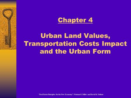 """Real Estate Principles for the New Economy"": Norman G. Miller and David M. Geltner Chapter 4 Urban Land Values, Transportation Costs Impact and the Urban."