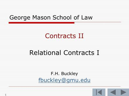 1 George Mason School of Law Contracts II Relational Contracts I F.H. Buckley