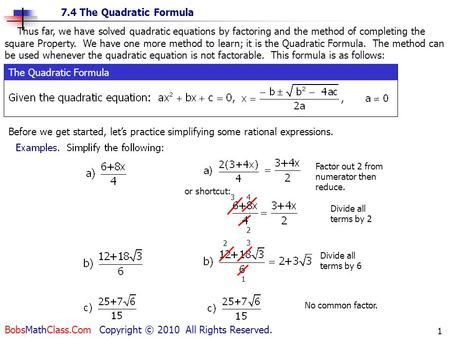 7.4 The Quadratic Formula BobsMathClass.Com Copyright © 2010 All Rights Reserved. 1 Thus far, we have solved quadratic equations by factoring and the method.