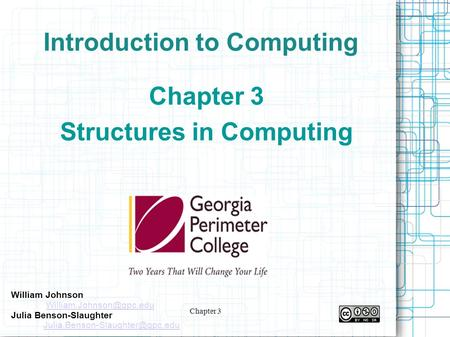Chapter 3 Introduction to Computing Chapter 3 Structures in Computing William Johnson Julia Benson-Slaughter