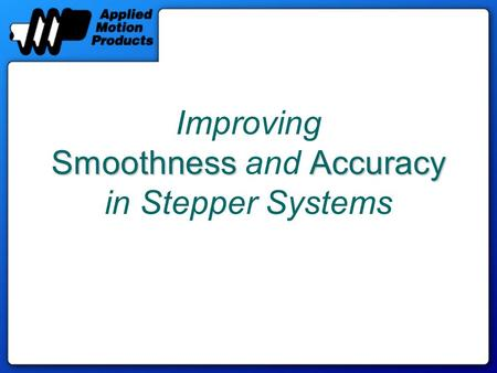 SmoothnessAccuracy Improving Smoothness and Accuracy in Stepper Systems.