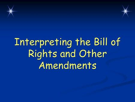 Interpreting the Bill of Rights and Other Amendments.