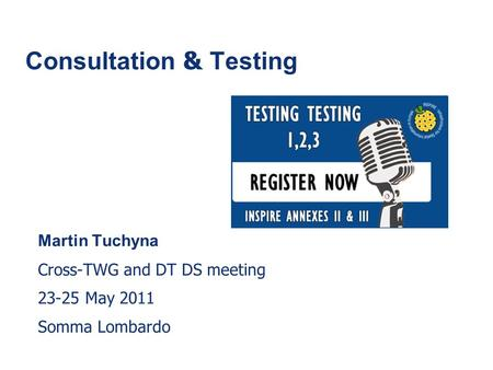 1 Consultation & Testing Martin Tuchyna Cross-TWG and DT DS meeting 23-25 May 2011 Somma Lombardo.