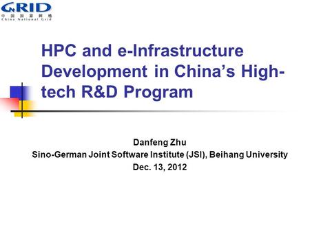 HPC and e-Infrastructure Development in China's High- tech R&D Program Danfeng Zhu Sino-German Joint Software Institute (JSI), Beihang University Dec.