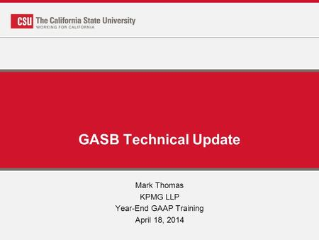 GASB Technical Update Mark Thomas KPMG LLP Year-End GAAP Training April 18, 2014.