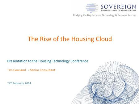 Presentation to the Housing Technology Conference Tim Cowland- Senior Consultant 27 th February 2014 The Rise of the Housing Cloud.