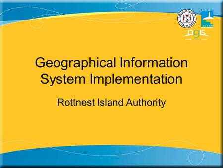 Geographical Information System Implementation Rottnest Island Authority.