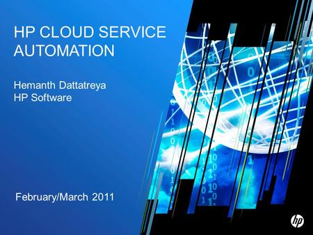 February/March 2011 HP CLOUD SERVICE AUTOMATION Hemanth Dattatreya HP Software.