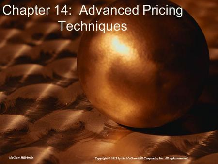 Chapter 14: Advanced Pricing Techniques McGraw-Hill/Irwin Copyright © 2011 by the McGraw-Hill Companies, Inc. All rights reserved.