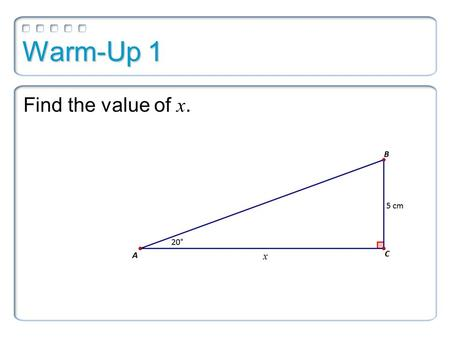 Warm-Up 1 Find the value of x.. Warm-Up 1 Find the value of x.
