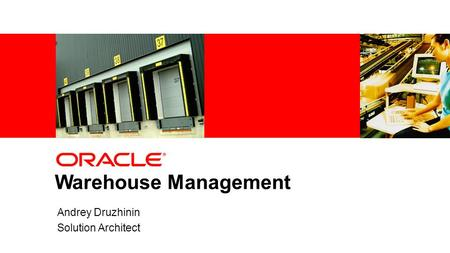 1Copyright © 2011, Oracle and/or its affiliates. All rights reserved. Warehouse Management Andrey Druzhinin Solution Architect.