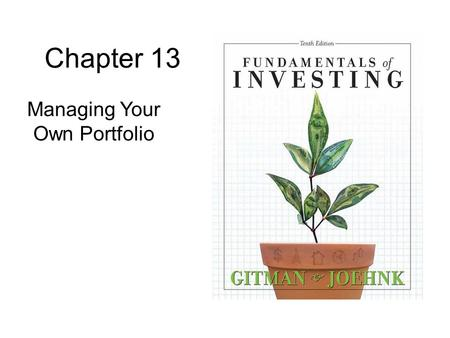 Chapter 13 Managing Your Own Portfolio. 2 Administering Your Own Portfolio Learning Goals 1.Explain how to use an asset allocation scheme to construct.