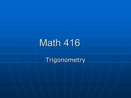 Math 416 Trigonometry.