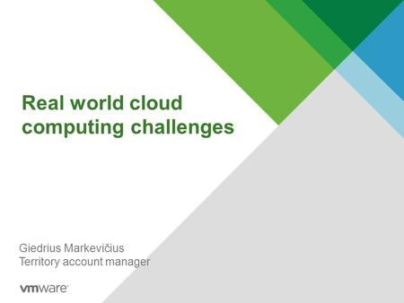 Real world cloud computing challenges Giedrius Markevičius Territory account manager.