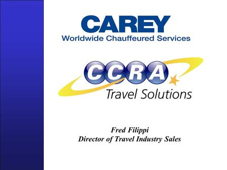Fred Filippi Director of Travel Industry Sales. Agenda Who is Carey International? Applying Carey services to your business –What customers and When?
