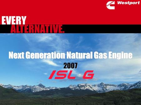 ALTERNATIVE. EVERY Next Generation Natural Gas Engine 2007.