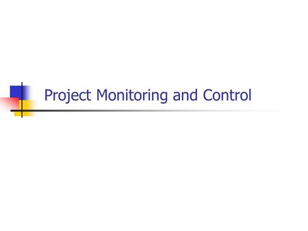 Project Monitoring and Control. Monitoring – collecting, recording, and reporting information concerning project performance that project manger and others.