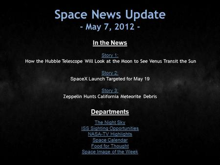 Space News Update - May 7, 2012 - In the News Story 1: Story 1: How the Hubble Telescope Will Look at the Moon to See Venus Transit the Sun Story 2: Story.