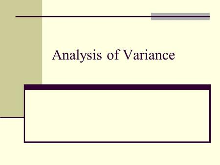 Analysis of Variance. ANOVA Probably the most popular analysis in psychology Why? Ease of implementation Allows for analysis of several groups at once.