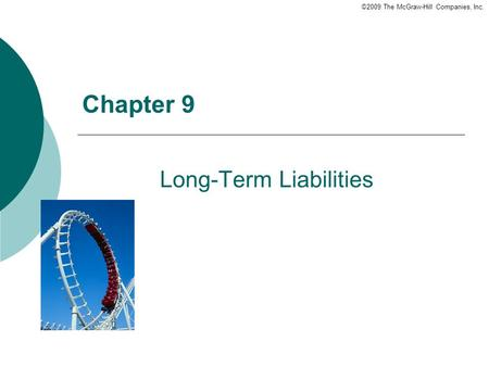 ©2009 The McGraw-Hill Companies, Inc. Chapter 9 Long-Term Liabilities.