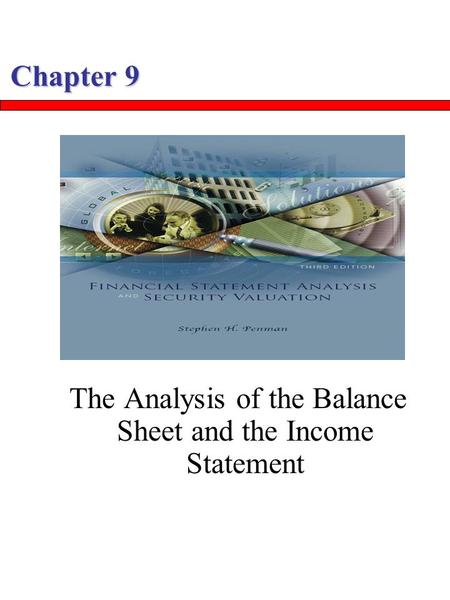 Chapter 9 The Analysis of the Balance Sheet and the Income Statement.