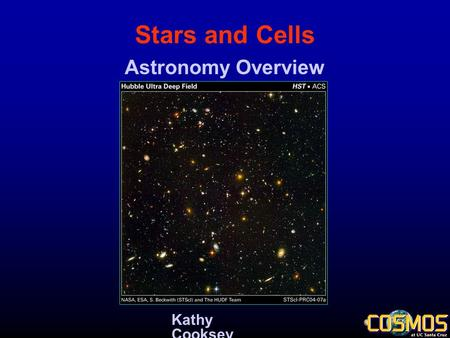 Stars and Cells Kathy Cooksey Astronomy Overview.