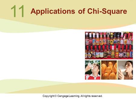 Copyright © Cengage Learning. All rights reserved. 11 Applications of Chi-Square.