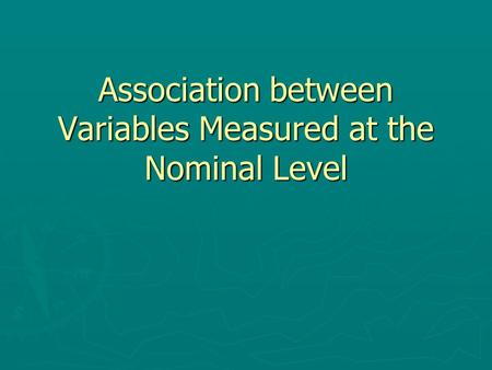 Association between Variables Measured at the Nominal Level.