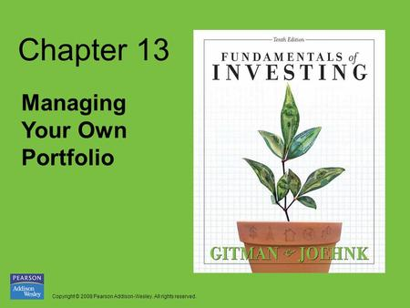 Copyright © 2008 Pearson Addison-Wesley. All rights reserved. Chapter 13 Managing Your Own Portfolio.
