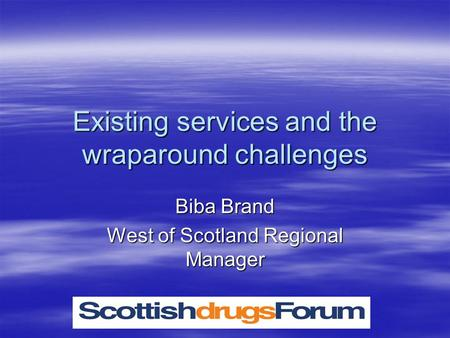 Existing services and the wraparound challenges Biba Brand West of Scotland Regional Manager.