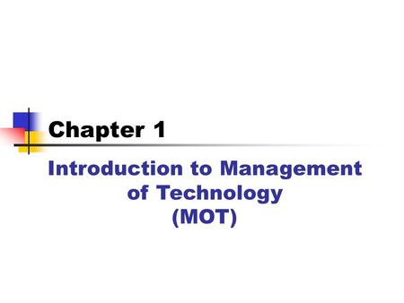 Introduction to Management of Technology (MOT) Chapter 1.