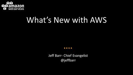 What's New with AWS Jeff Barr- Chief