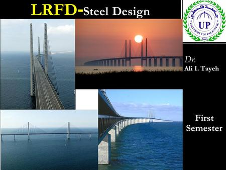 LRFD- Steel Design Dr. Ali I. Tayeh First Semester Dr. Ali I. Tayeh First Semester.