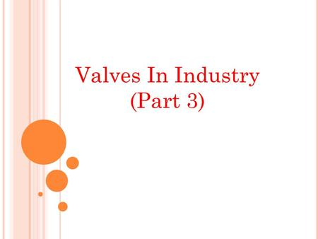 Valves In Industry (Part 3).