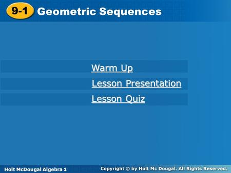Holt McDougal Algebra 1 9-1 Geometric Sequences 9-1 Geometric Sequences Holt Algebra 1 Warm Up Warm Up Lesson Presentation Lesson Presentation Lesson Quiz.