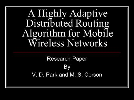 A Highly Adaptive Distributed Routing Algorithm for Mobile Wireless Networks Research Paper By V. D. Park and M. S. Corson.