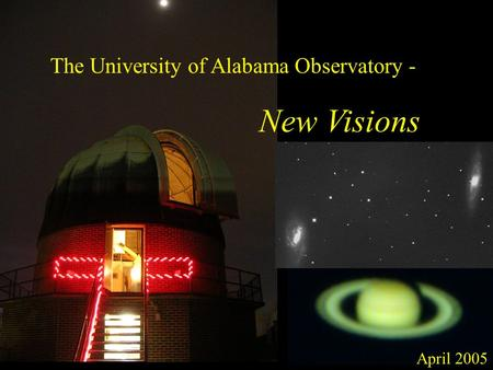 The University of Alabama Observatory - New Visions April 2005.