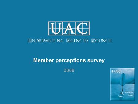 Member perceptions survey 2009. 2 Number of staff  Many member companies are small businesses. Nearly half of UAC member organisations (46%) have 10.